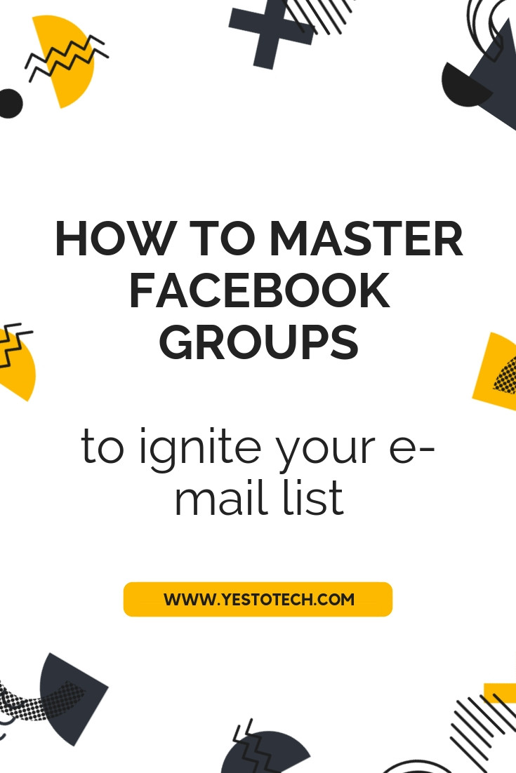 Yes To Tech - How To Master Facebook Groups To Ignite Your E-mail List