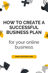 How To Create A Successful Business Plan For Your Online Business - Yes To Tech