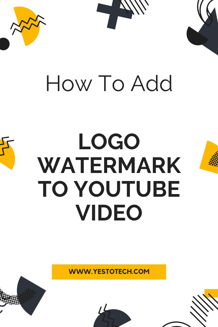 How To Add Logo Watermark To YouTube Video | Yes To Tech