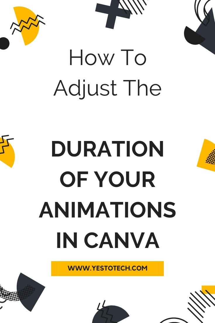 Canva Animation Tutorial: How To Adjust The Duration Of Your Animations In Canva | Yes To Tech
