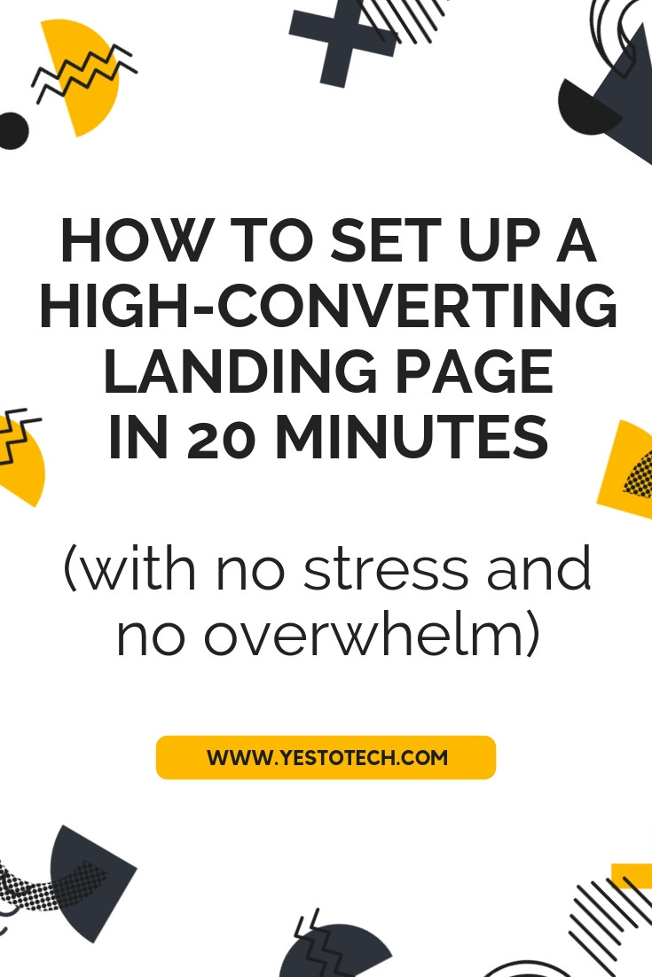 How To Set Up A High-Converting Landing Page in 5 Minutes (with no stress and no overwhelm) - Yes To Tech