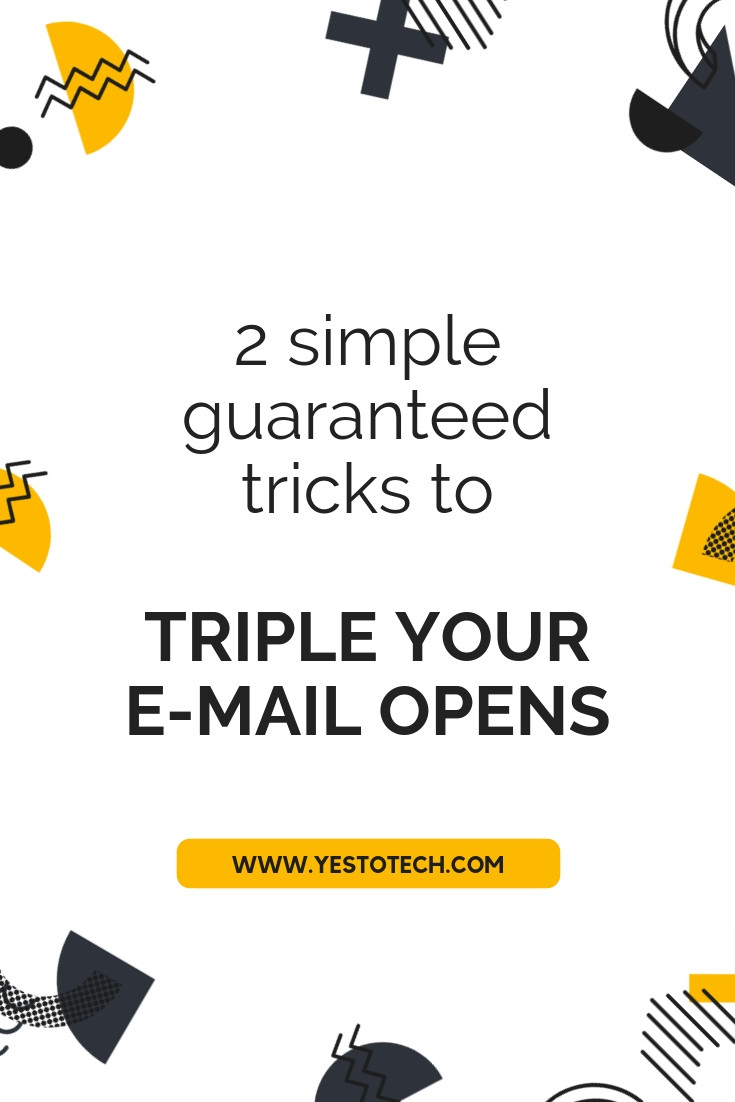 2 Simple Guaranteed Tricks To Triple Your E-mail Opens I Yes To Tech