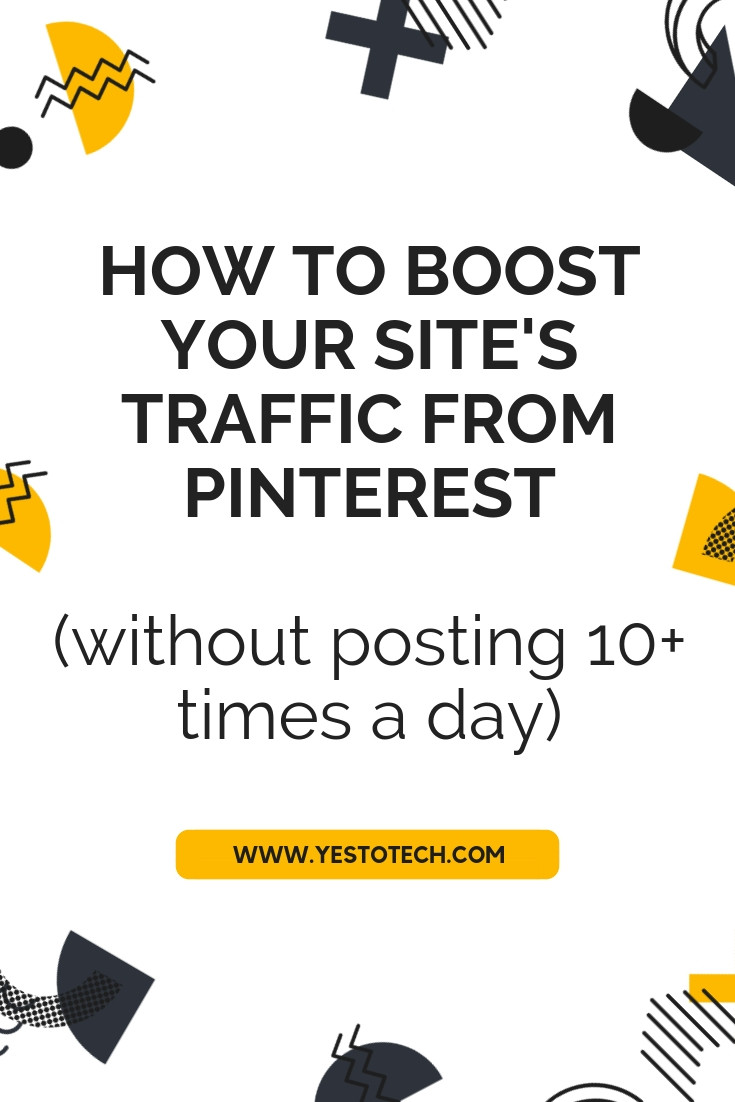 Yes To Tech - How To Boost Your Site's Traffic From Pinterest