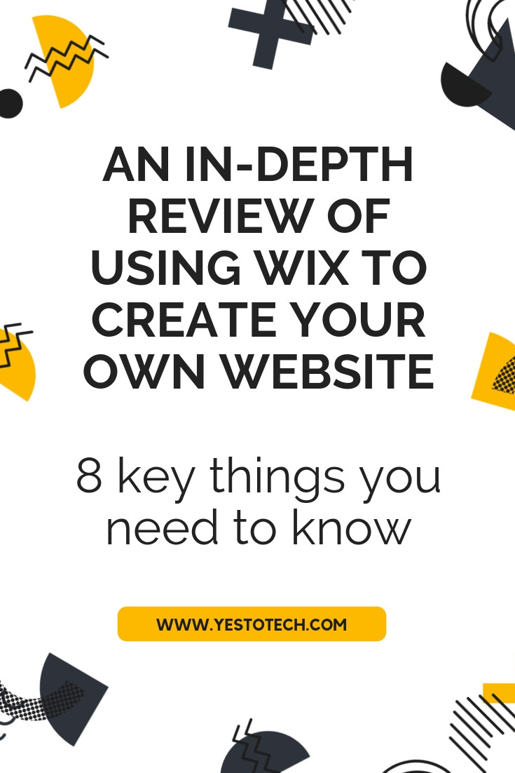 An In-Depth Review of Using Wix to Create Your Own Website - 8 Key Things You Need to Know - Yes To Tech