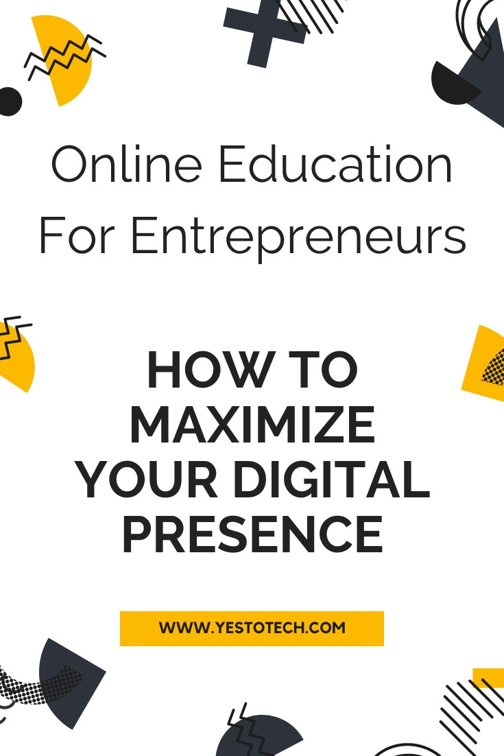 Online Education for Entrepreneurs - How to Maximize Your Digital Presence | Yes To Tech