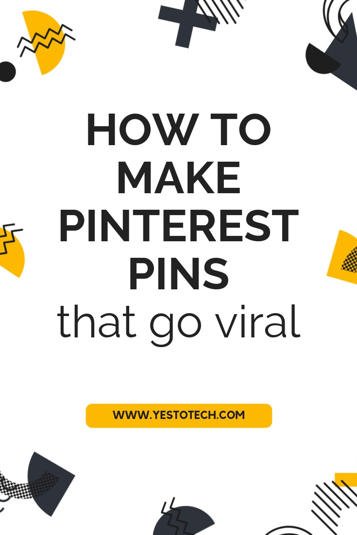 How To Make Pinterest Pins That Go Viral - Yes To Tech
