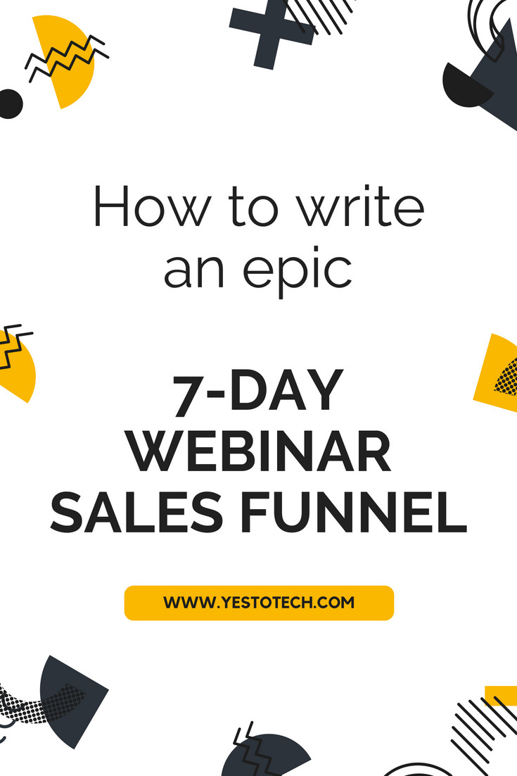 How To Write An Epic 7-Day Webinar Sales Funnel - Yes To Tech