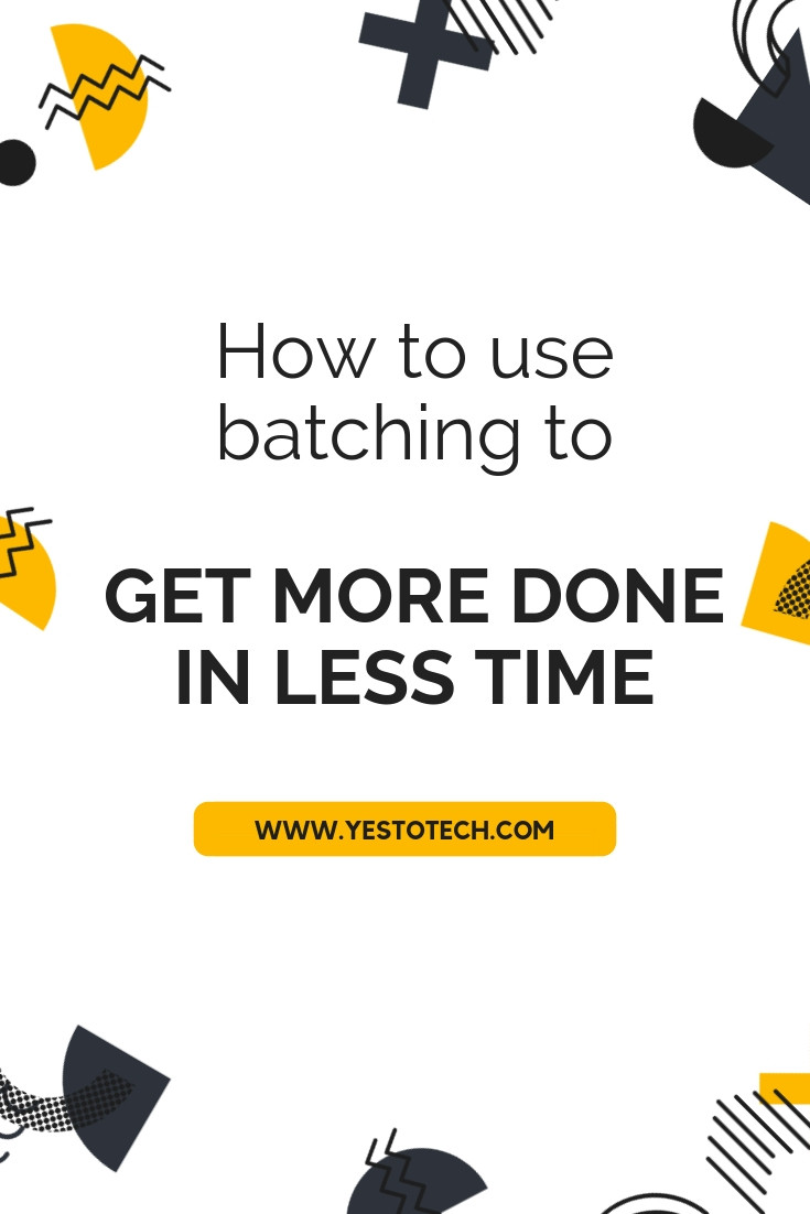 [PREVIEW LESSON] How To Use Batching To Get More Done In Less Time - Yes To Tech