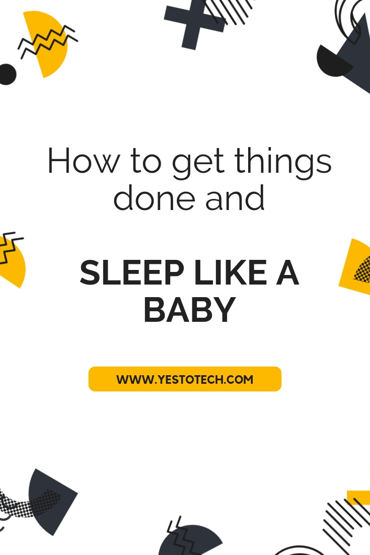 Get Things Done And Sleep Like A Baby - Yes To Tech