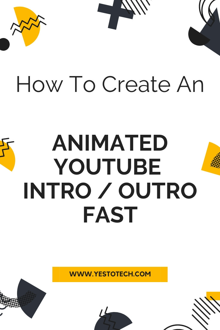 How To Create An Animated YouTube Intro / Outro Fast: Make A YouTube Intro Video For YouTube Channel | Yes To Tech