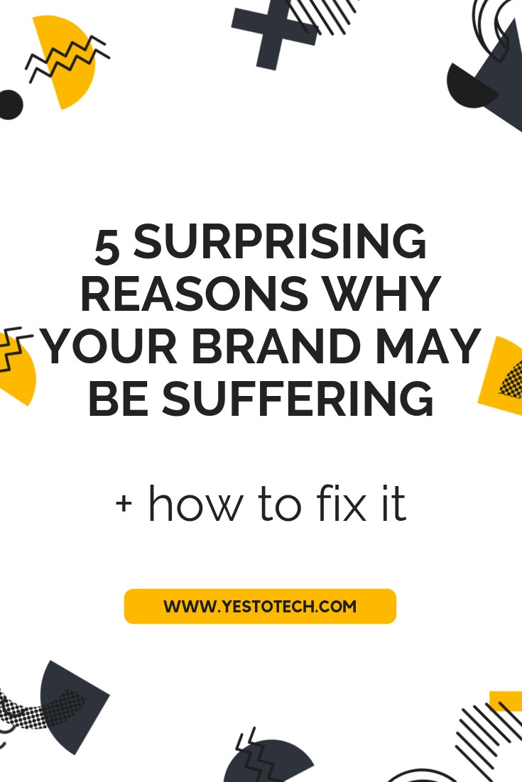 5 Surprising Reasons Why Your Brand May Be Suffering [+ How To Fix It] I Yes To Tech