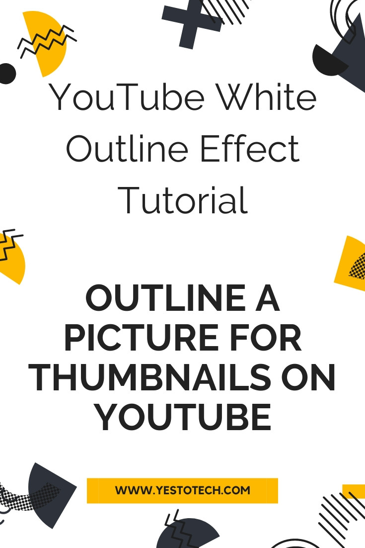 How To Outline A Picture For Thumbnails On YouTube: YouTube Thumbnail White Outline Effect Tutorial | Yes To Tech