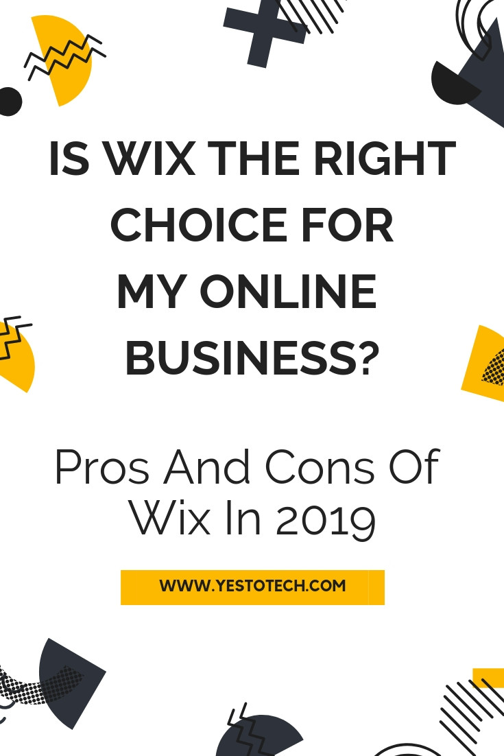 Is Wix The Right Choice For My Online Business? Pros And Cons Of Wix In 2019 | Yes To Tech