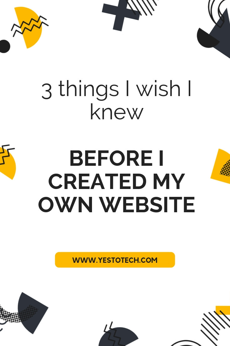 3 Things I Wish I Knew Before I Created My Own Website - Yes To Tech