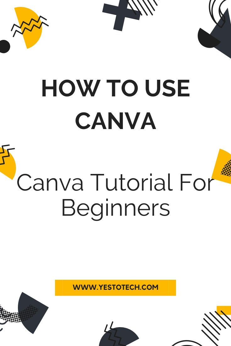 How To Use Canva: Canva Tutorial For Beginners | Yes To Tech