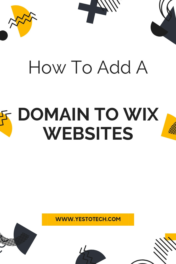 How To Add A Domain To Wix Websites: Connect A Wix Website To Your Own Domain | Yes To Tech