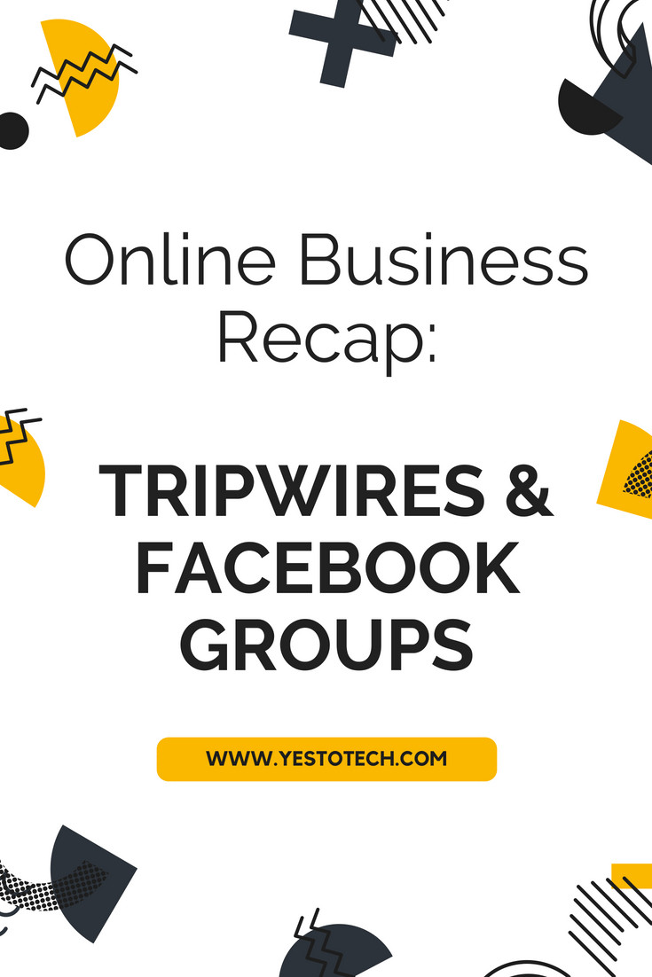 Online Business Recap: Tripwires & Facebook Groups - Yes To Tech