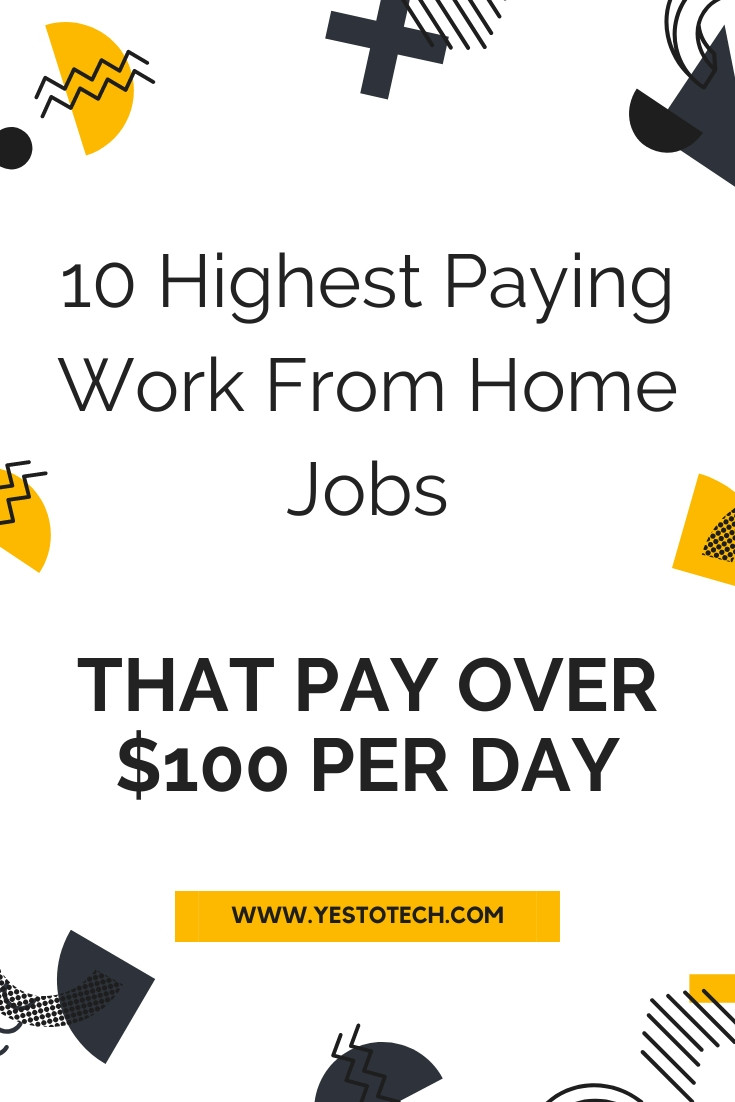 10 Highest Paying Work From Home Jobs (That Pay Over $100 / Day) | Yes To Tech