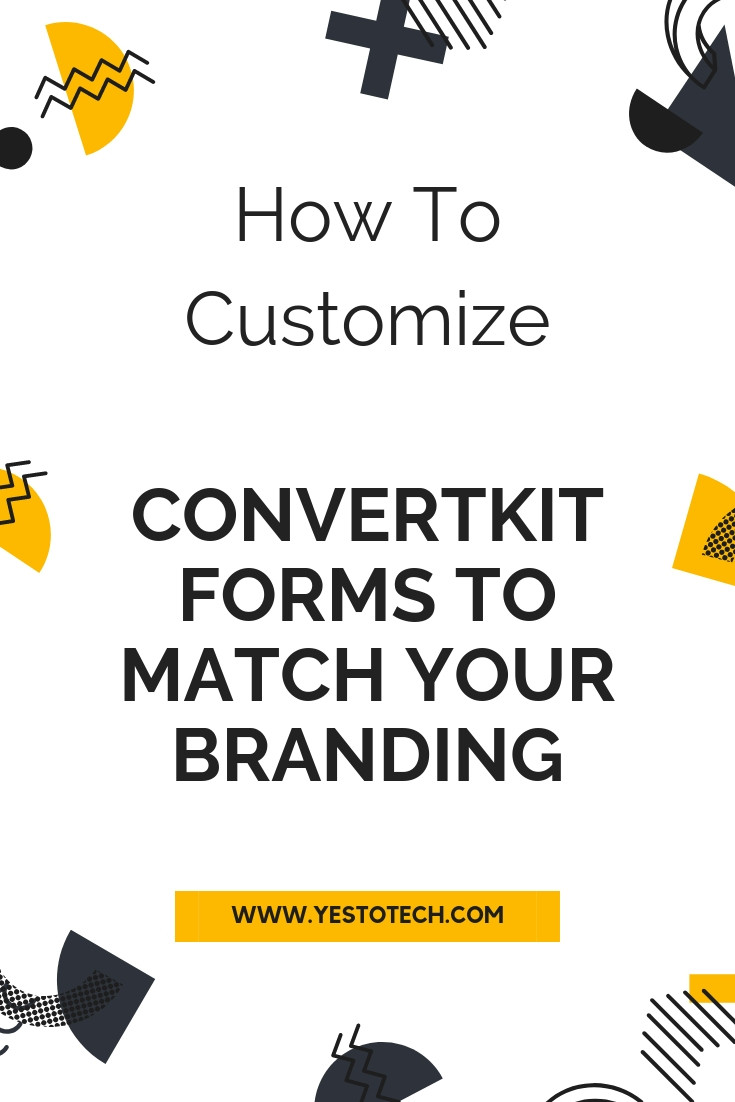 How To Customize A ConvertKit Optin Form: How To Customize ConvertKit Forms To Match Your Branding | Yes To Tech