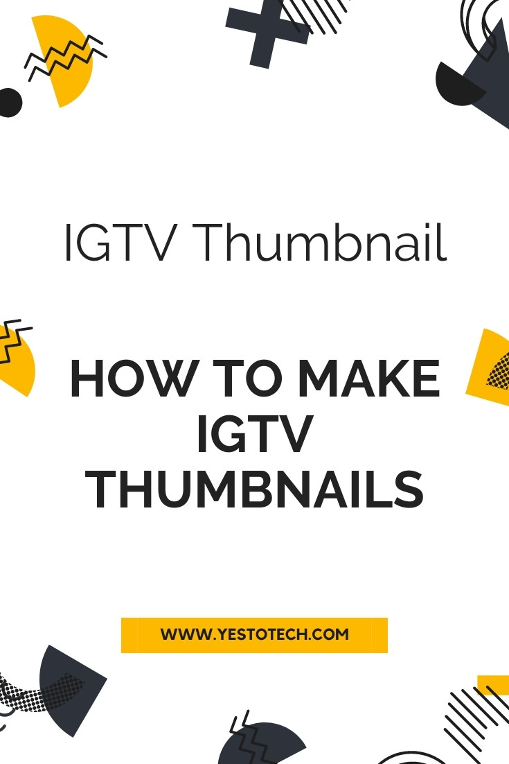 IGTV Thumbnail: How To Make IGTV Thumbnails | Yes To Tech