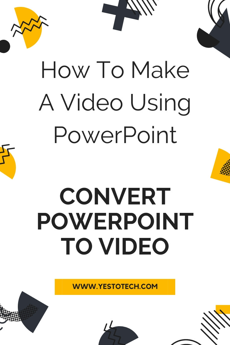 How To Make A Video Using PowerPoint: PowerPoint Tutorial On How To Convert PowerPoint To Video | Yes To Tech