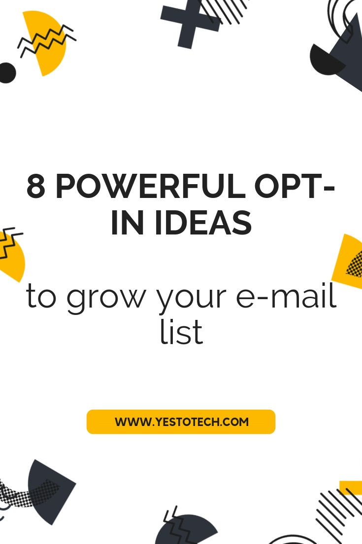 8 Powerful Opt-In Ideas To Grow Your E-mail List - Yes To Tech