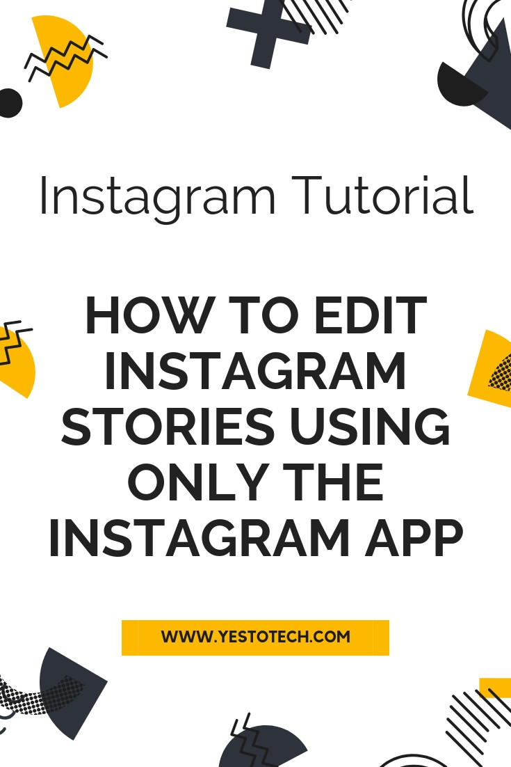 How To Edit Instagram Stories Using Only The Instagram App | Yes To Tech