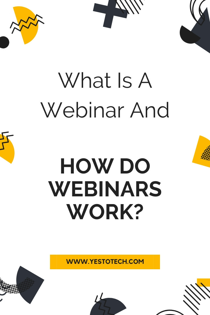 What Is A Webinar And How Do Webinars Work? | Yes To Tech