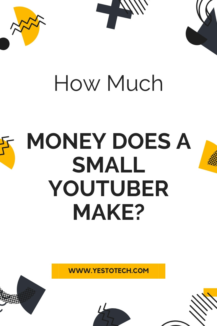 How Much Money Does A Small YouTuber Make? | Yes To Tech