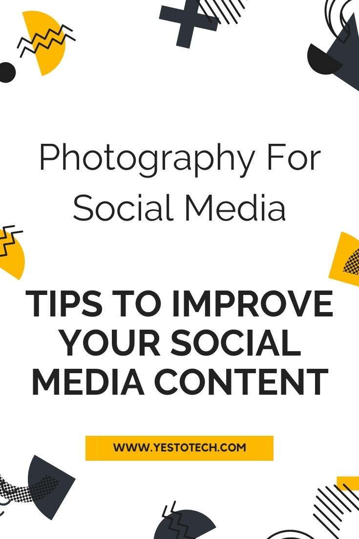 Photography For Social Media: Tips to Improve Your Social Media Content | Yes To Tech