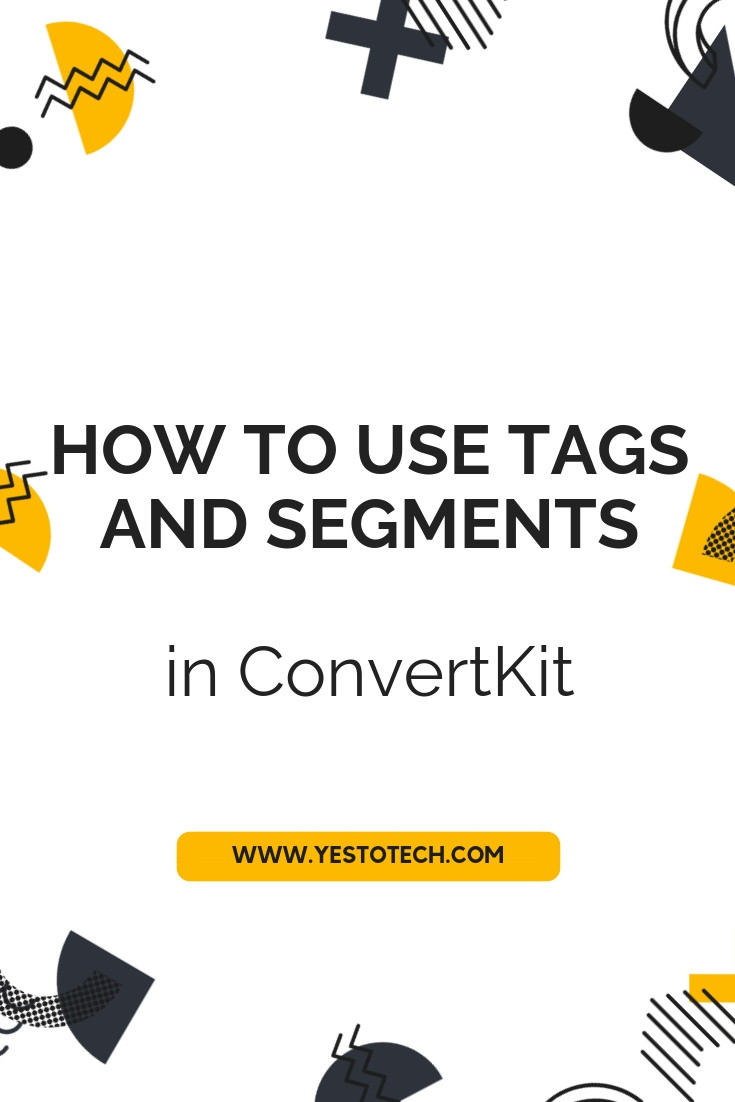 How To Use Tags And Segments In ConvertKit - Best Email Marketing Tool - Yes To Tech