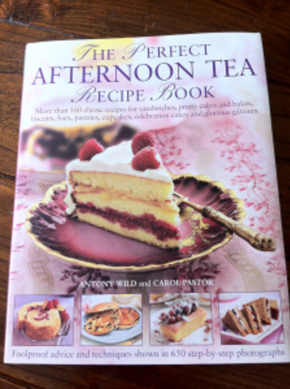 The Perfect Afternoon Tea Recipe Book by Antony Wild and Carol Pastor