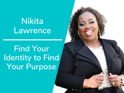 Find Your Identity, Find Your Purpose with Nikita Lawrence