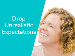 Drop Unrealistic Expectations