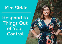 How to Respond To Things Out of Your Control