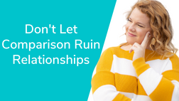 Don't Let Comparison Ruin Relationships