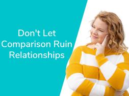 Don't Let Comparison Ruin Relationships