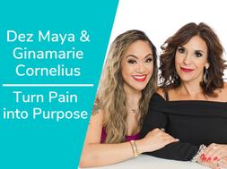 Pain into Purpose with Dez Maya & Ginamarie Cornelius