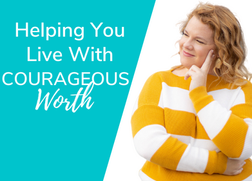 Helping You Live With Courageous Worth