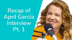 Recap of April Garcia Interview Pt. 1