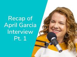 Recap of April Garcia Interview Pt. 1