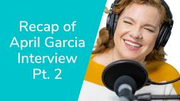 Recap of April Garcia Interview Pt. 2