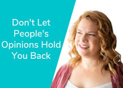 Don't Let People's Opinions Hold You Back