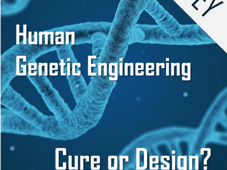 Human Genetic Engineering - Our Youth Ambassadors want your input!