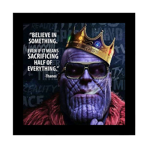 Believe In Something Thanos