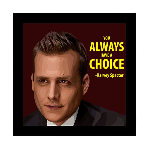 You Always Have A Choice Harvey Specter Frame