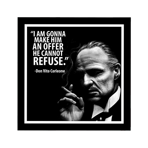 I am Gonna Make Him An Offer He Cannot Refuse