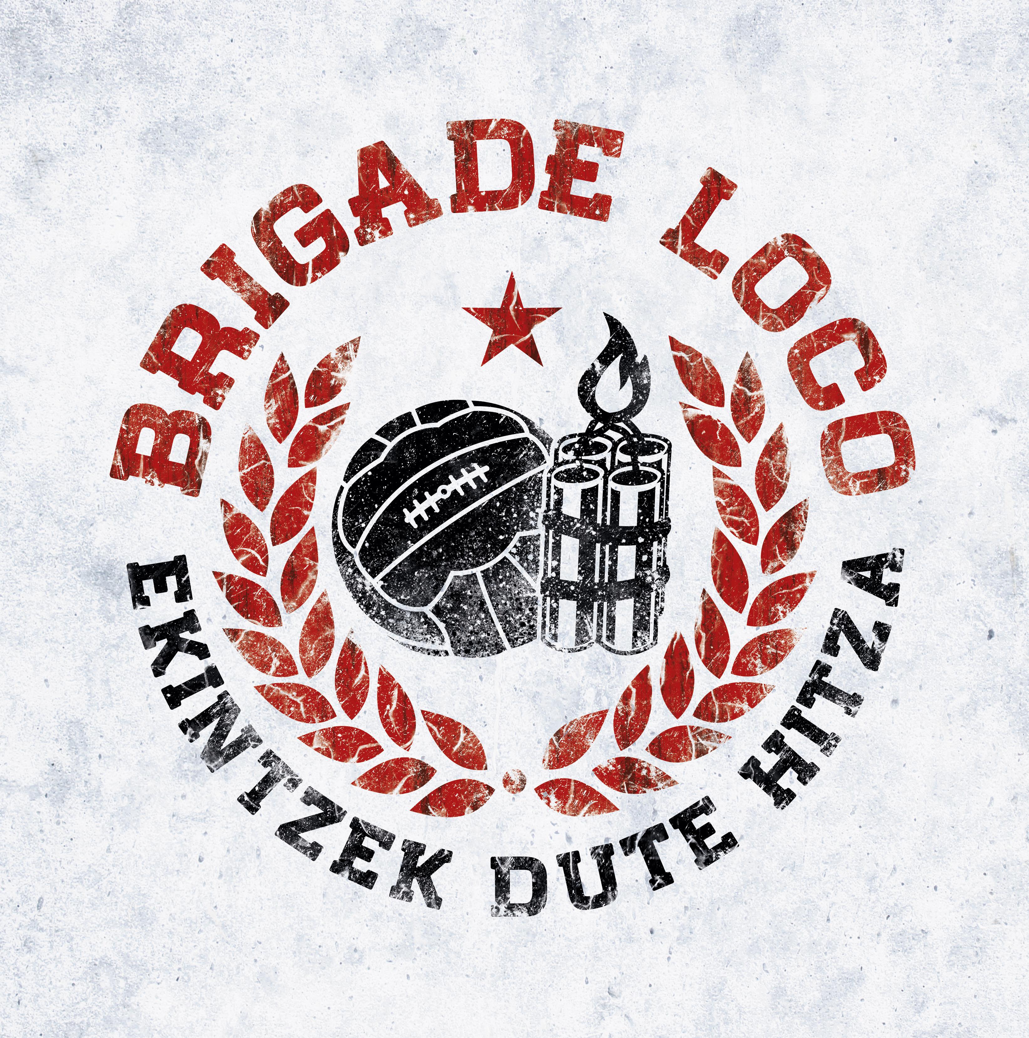 BRIGADE LOCO | Ekintzek dute hitza
