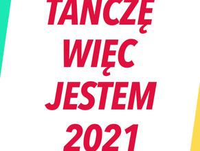 #TAŃCZĘ WIĘC JESTEM! Edycja 2021!