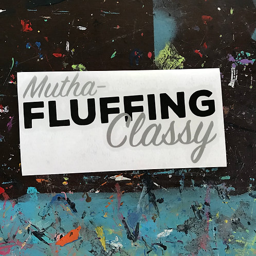 Mutha-Fluffing Classy Decal